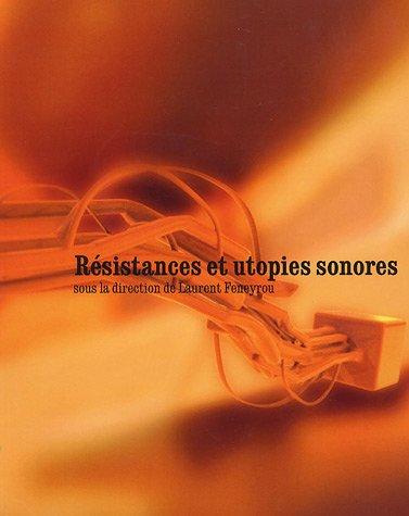 Résistances et utopies sonores : Musique et politique au XXe siècle