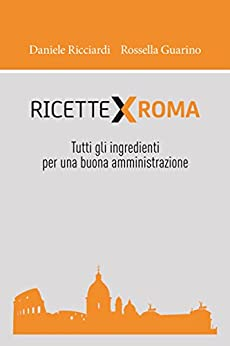 RICETTEXROMA: Tutti gli ingredienti per una buona amministrazione (Italian Edition) by [Ricciardi, Daniele, Guarino, Rossella]