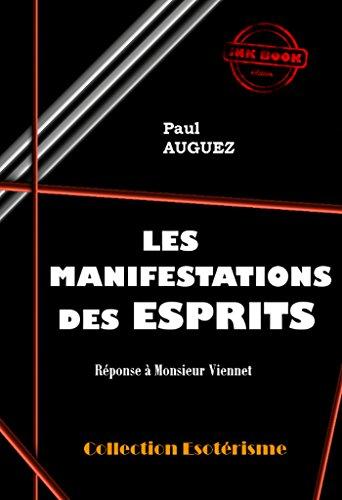 Les manifestations des Esprits: édition intégrale (Littérature ésotérique) par Paul Auguez