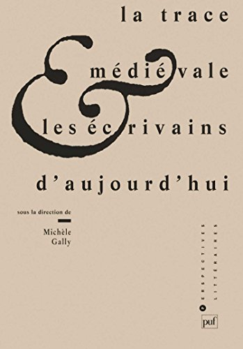 La Trace médiévale et les écrivains d'aujourd'hui par Michèle Gally