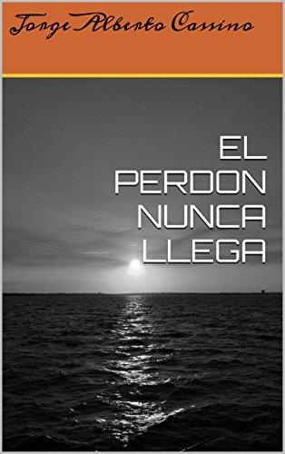EL PERDON NUNCA LLEGA por Jorge Alberto Cassino