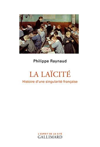La Laïcité: Histoire d'une singularité française par  Philippe Raynaud