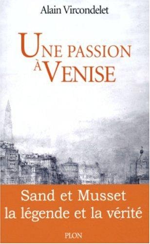 Une passion à Venise : Sand et Musset, la légende et la vérité