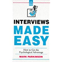 Interviews Made Easy - How to Get the Psychological Advantage