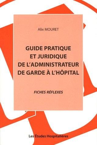 Guide pratique et juridique de l'administrateur de garde à l'hôpital : Fiches réflexes