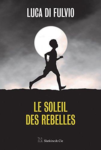 Le Soleil Des Rebelles: Par L'auteur Du Best-seller International Le Gang Des Rêves !