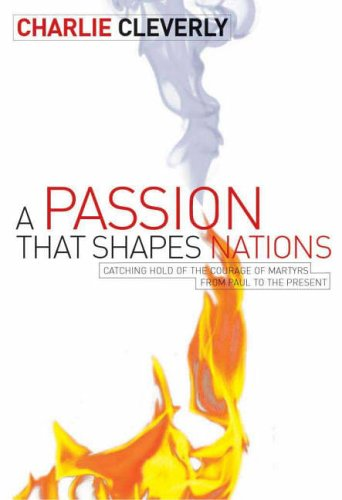 The Passion That Shapes Nations: Catching Hold of the Courage of Martyrs from Paul to the Present