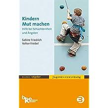 Kindern Mut machen: Hilfe bei Schüchternheit und Ängsten (BALANCE Ratgeber - Jugend + Erziehung)