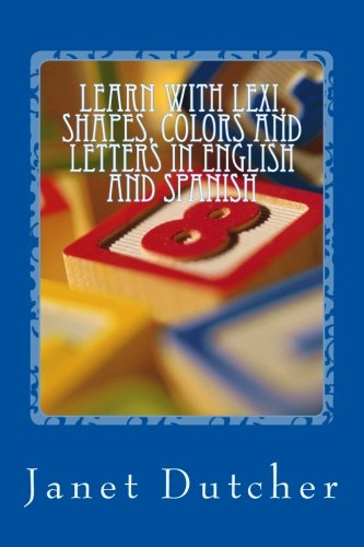 Learn with Lexi; Shapes, Colors and Letters in English and Spanish por Janet L Dutcher