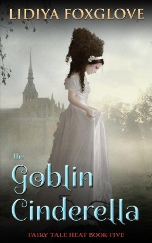 The Goblin Cinderella: Volume 5 (Fairy Tale Heat)