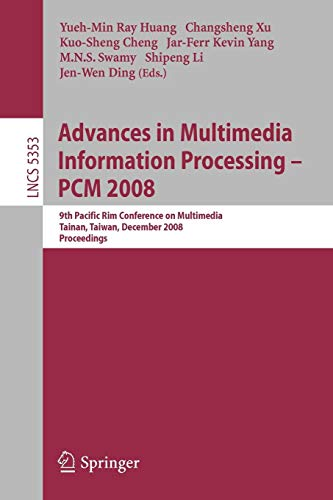 Advances in Multimedia Information Processing - PCM 2008: 9th Pacific Rim Conference on Multimedia, Tainan, Taiwan, December 9-13, 2008, Proceedings (Lecture Notes in Computer Science, Band 5353)