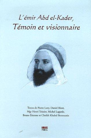 L'mir Abd el-Kader, tmoin et visionnaire