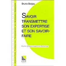 SAVOIR TRANSMETTRE SON EXPERTISE ET SON SAVOIR-FAIRE. Connaissance du problème, applications pratiques