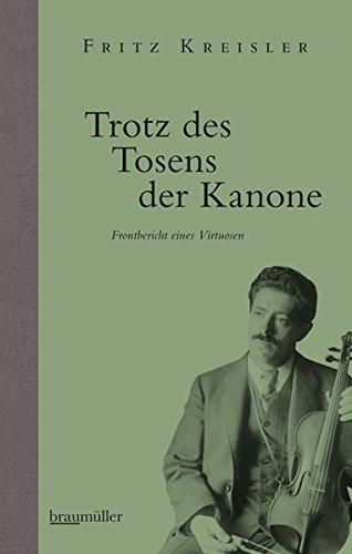 Trotz des Tosens der Kanone: Frontbericht eines Virtuosen - Leser-buch Tage Die Der