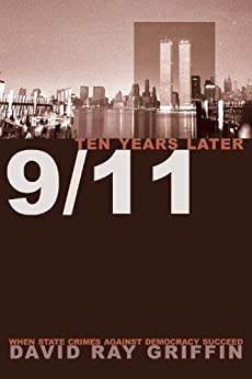 9/11 Ten Years Later: When State Crimes against Democracy Succeed by [Griffin, David Ray]
