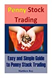 Penny Stock Trading: Easy and Simple Guide to Penny Stock Trading
