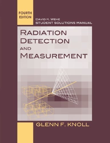 Student Solutions Manual to accompany Radiation Detection and Measurement, 4e 4th edition by Knoll, Glenn F. (2012) Paperback
