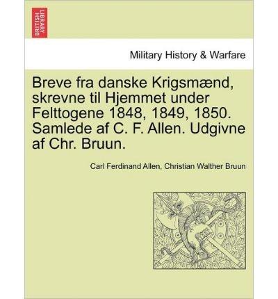 Breve Fra Danske Krigsmaend, Skrevne Til Hjemmet Under Felttogene 1848, 1849, 1850. Samlede AF C. F. Allen. Udgivne AF Chr. Bruun. (Paperback)(Danish) - Common