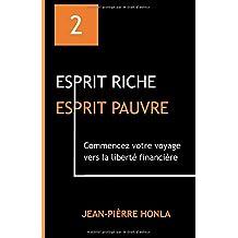 ESPRIT RICHE ESPRIT PAUVRE: Commencez votre voyage vers la liberté financière