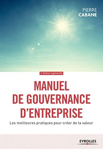 Manuel de gouvernance d'entreprise: Les meilleures pratiques pour créer de la valeur par Pierre Cabane