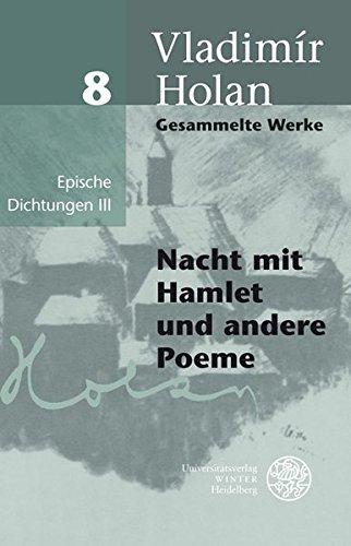 Gesammelte Werke / Deutsch-tschechische Ausgabe: Gesammelte Werke / Epische Dichtungen III: Deutsch-tschechische Ausgabe / Nacht mit Hamlet und andere Poeme: Band 8