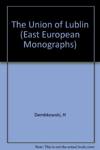 The Union of Lublin (East European Monographs S.) por Harry E. Dembkowski