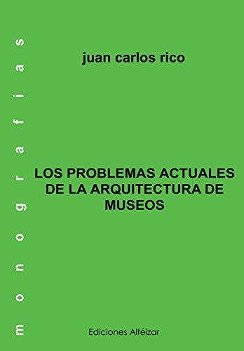Los Problemas actuales de la Arquitectura de Museos (Monografías nº 6) por Juan Carlos Rico