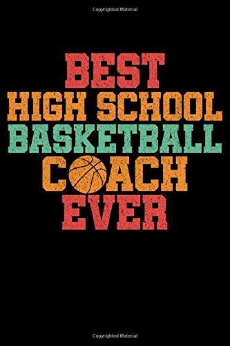 Best High School Basketball Coach Ever: Sport Notebook to Write in, 6x9, Lined, 120 Pages Journal (High-school-uniformen Womens)
