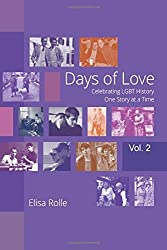 Days of Love (Color Edition), Vol. 2: Celebrating LGBT History One Story at a Time - XX century and after: Volume 2 by Elisa Rolle (2016-06-09)