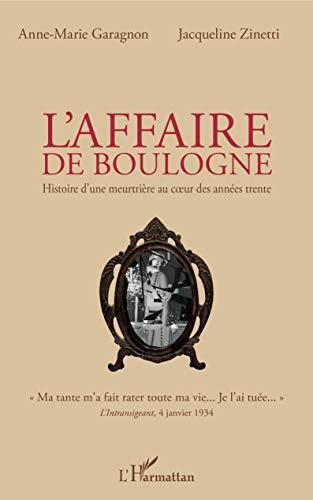 L'affaire de Boulogne : Histoire d'une meutrière au coeur des années trente
