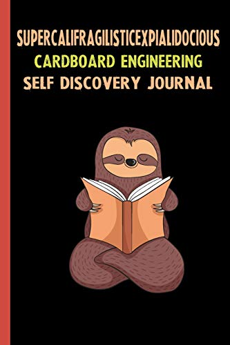 Supercalifragilisticexpialidocious Cardboard Engineering Self Discovery Journal: My Life Goals and Lessons. A Guided Journey To Self Discovery with Sloth Help