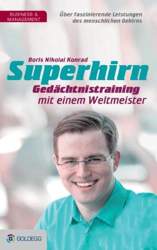 Superhirn - Gedächtnistraining mit einem Weltmeister: Über faszinierende Leistungen des menschlichen Gehirns