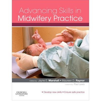 [(Advancing Skills in Midwifery Practice)] [ Edited by Jayne E. Marshall, Edited by Maureen D. Raynor ] [October, 2009]