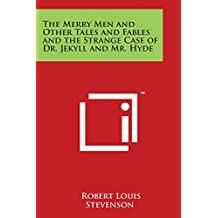 The Merry Men and Other Tales and Fables and the Strange Case of Dr. Jekyll and Mr. Hyde