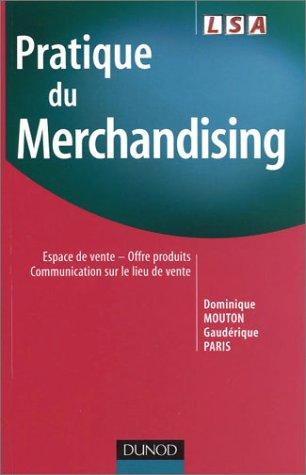 Pratique du merchandising : Espace de vente - Offre produits - Communication sur le lieu de vente