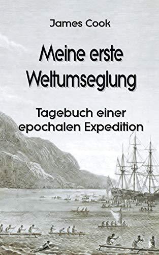 Meine erste Weltumseglung: Tagebuch einer epochalen Expedition (Forschungsreisen und Abenteuer)