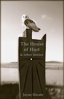 The House of Hurt & other stories by [Hecate, Jayne]