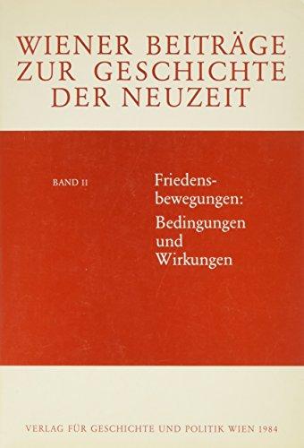 Friedesbewegungen: Bedingungen und Wirkungen (Wiener Beiträge zur Geschichte der Neuzeit) (Bedingungen Heißen)