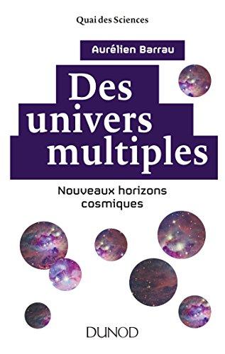Des univers multiples - 2e éd. : Nouveaux horizons cosmiques (Quai des Sciences)
