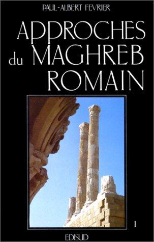 APPROCHES DU MAGHREB ROMAIN : Tome 1, Pouvoirs, différences et conflits par Paul-Albert Février