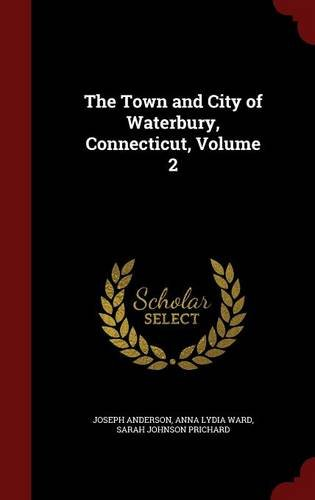 The Town and City of Waterbury, Connecticut, Volume 2