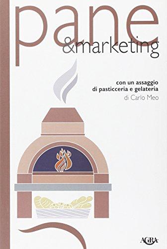 Pane & marketing. Con un assaggio di pasticceria e gelateria