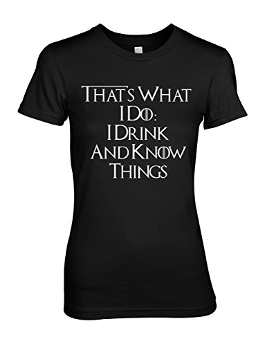 I Drink And Know Things Tyrion Lannister Citazione Donna T-Shirt Maglietta Nero Medium