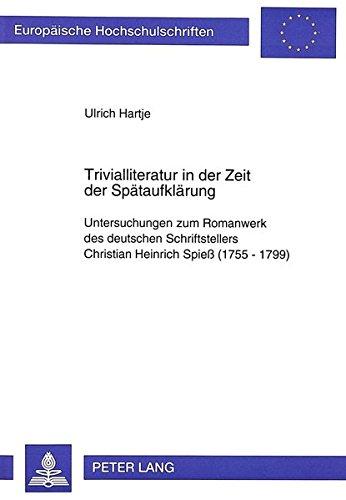 Trivialliteratur in der Zeit der Spätaufklärung: Untersuchungen zum Romanwerk des deutschen Schriftstellers Christian Heinrich Spieß (1755-1799) ... / Publications Universitaires Européennes)