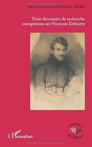 Trois décennies de recherche européenne sur François Delsarte par Franck Waille