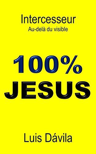 Couverture du livre 100% JESUS: Intercesseur. Au-delà du visible