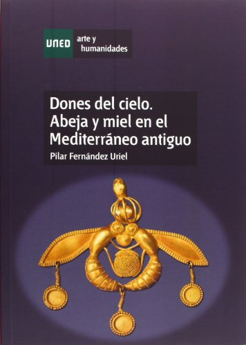 Dones Del Cielo. Abeja Y Miel En El Mediterráneo Antiguo (Artes y Humanidades)