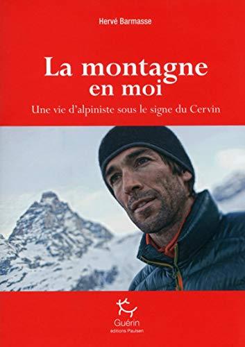 La Montagne en moi - Une vie d'alpiniste sous le signe du Cervin