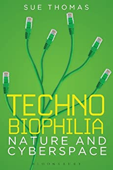 Technobiophilia: Nature and Cyberspace by [Thomas, Sue]