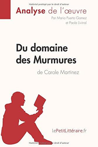 Du domaine des Murmures de Carole Martinez (Analyse de l'oeuvre): Comprendre la littérature avec lePetitLittéraire.fr par Maria Puerto Gomez